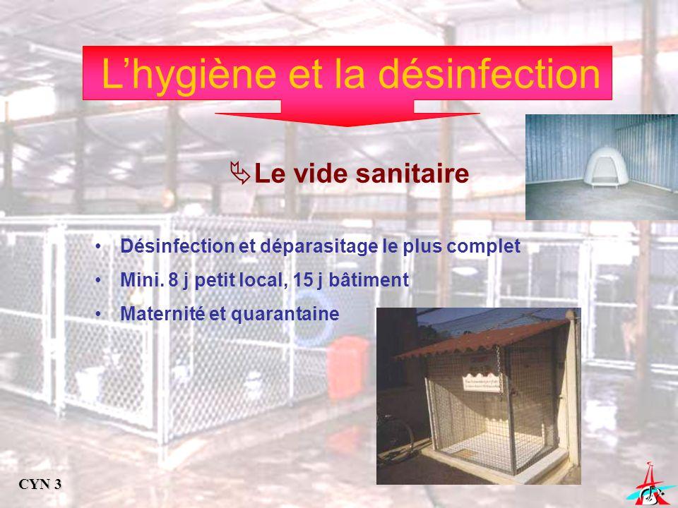 Lhygiène et la désinfection Le vide sanitaire Désinfection et déparasitage le plus complet Mini. 8 j petit local, 15 j bâtiment Maternité et quarantai