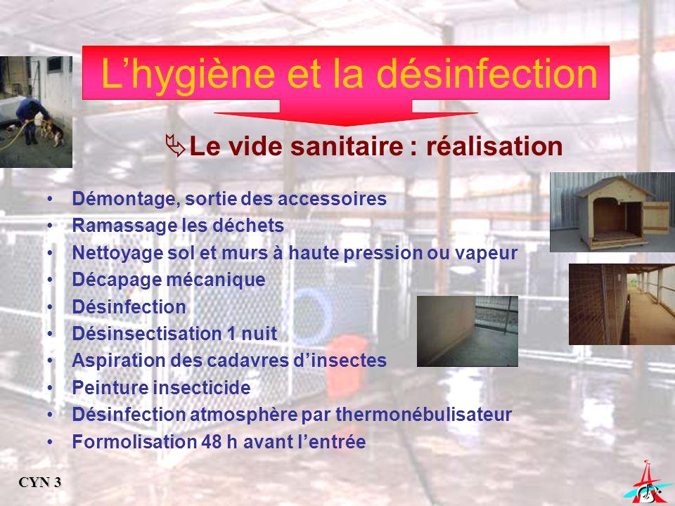Lhygiène et la désinfection Le vide sanitaire : réalisation Démontage, sortie des accessoires Ramassage les déchets Nettoyage sol et murs à haute pres