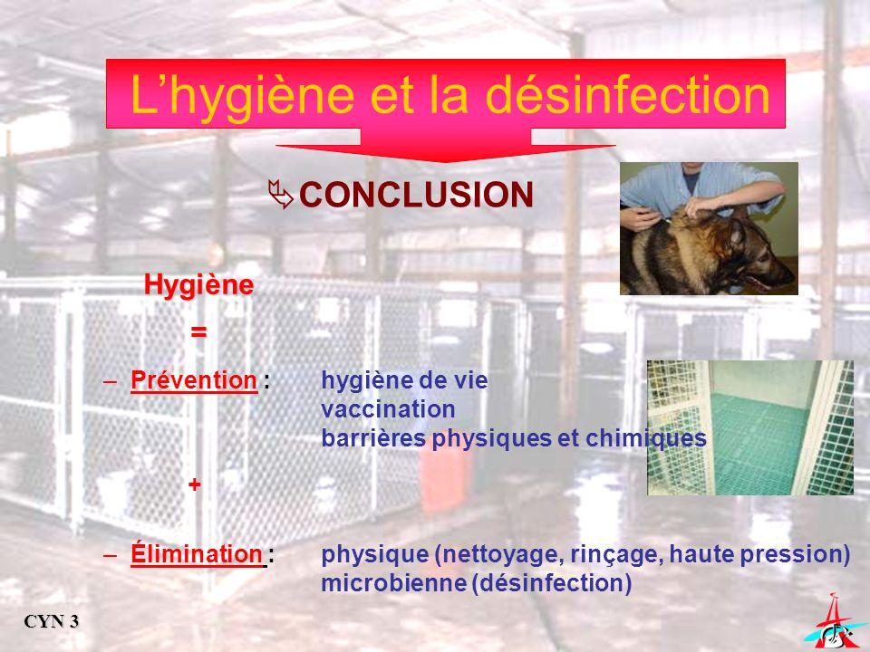 Lhygiène et la désinfection CONCLUSION Hygiène= –Prévention :hygiène de vie vaccination barrières physiques et chimiques + –Élimination :physique (net