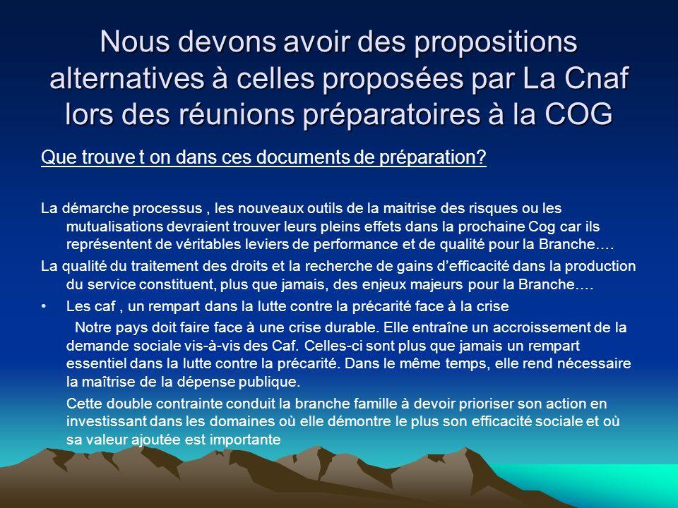 Nous devons avoir des propositions alternatives à celles proposées par La Cnaf lors des réunions préparatoires à la COG Que trouve t on dans ces documents de préparation.
