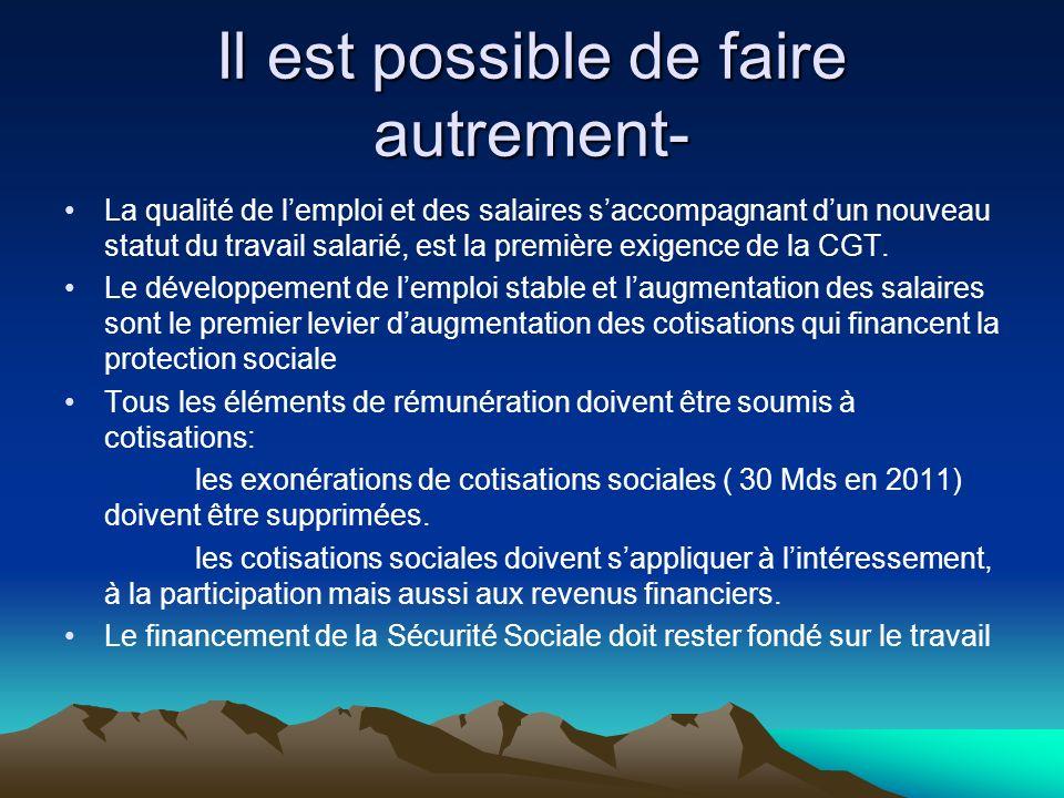 Il est possible de faire autrement- La qualité de lemploi et des salaires saccompagnant dun nouveau statut du travail salarié, est la première exigence de la CGT.