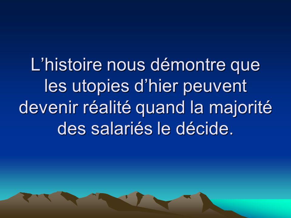 Lhistoire nous démontre que les utopies dhier peuvent devenir réalité quand la majorité des salariés le décide.