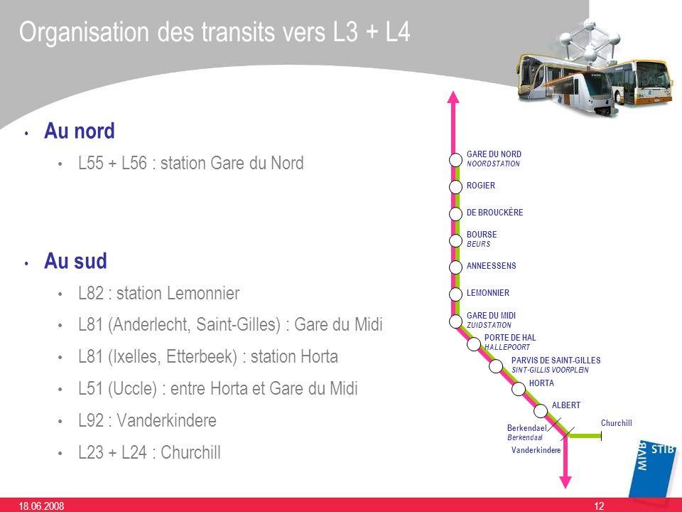 1218.06.2008 Organisation des transits vers L3 + L4 Au nord L55 + L56 : station Gare du Nord Au sud L82 : station Lemonnier L81 (Anderlecht, Saint-Gil