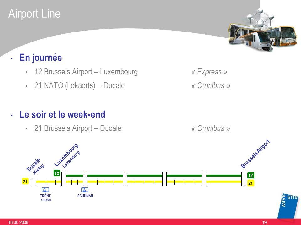 1918.06.2008 Airport Line En journée 12 Brussels Airport – Luxembourg « Express » 21 NATO (Lekaerts) – Ducale « Omnibus » Le soir et le week-end 21 Br