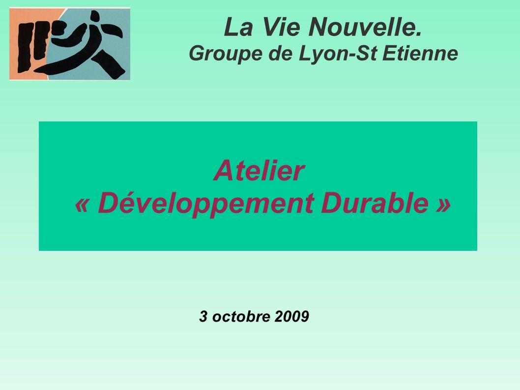 Atelier « Développement Durable » La Vie Nouvelle. Groupe de Lyon-St Etienne 3 octobre 2009