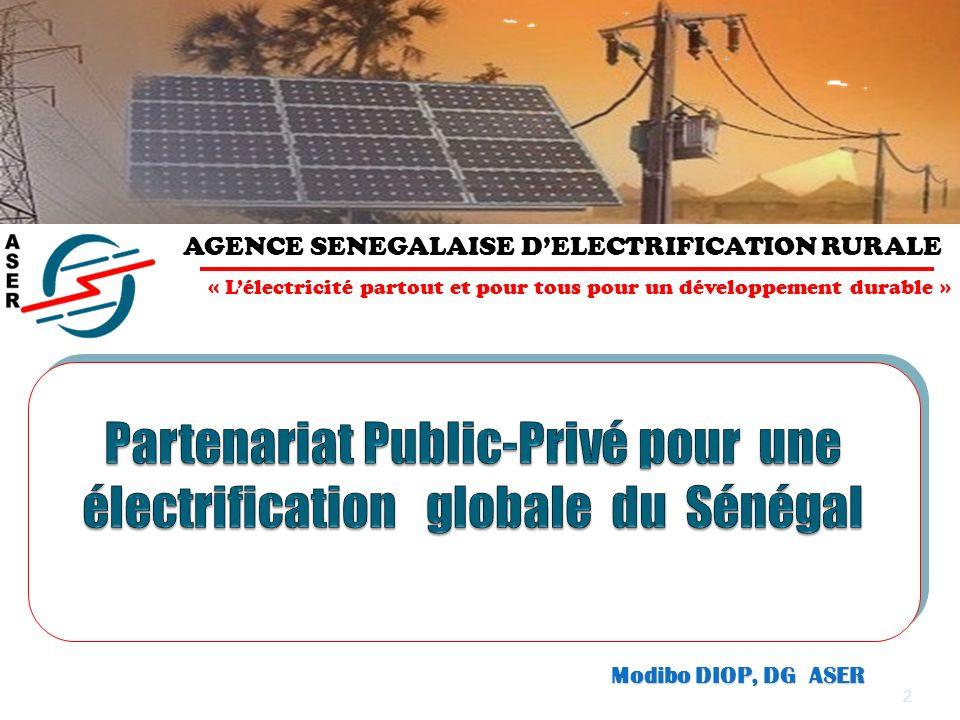 2 Modibo DIOP, DG ASER Marrakech 23 au 25 janvier 08 AGENCE SENEGALAISE DELECTRIFICATION RURALE « Lélectricité partout et pour tous pour un développement durable »