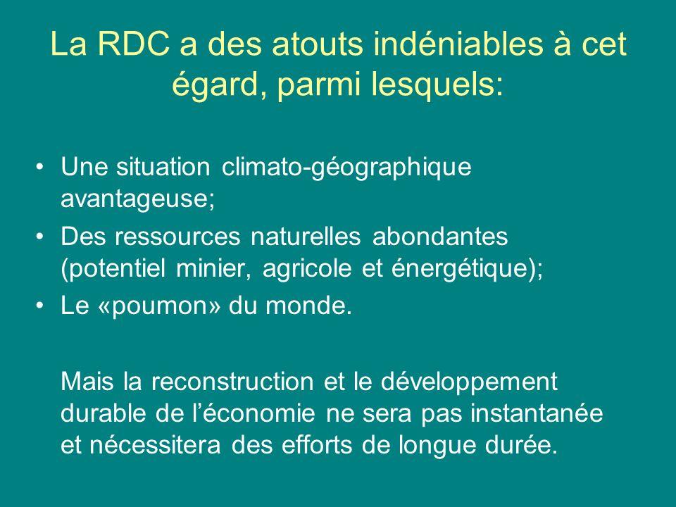 La RDC a des atouts indéniables à cet égard, parmi lesquels: Une situation climato-géographique avantageuse; Des ressources naturelles abondantes (potentiel minier, agricole et énergétique); Le «poumon» du monde.