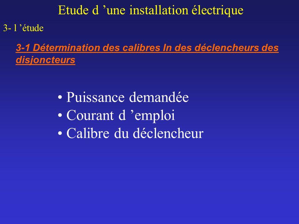 Etude d une installation électrique 3- l étude 3-1 Détermination des calibres In des déclencheurs des disjoncteurs Puissance demandée Courant d emploi