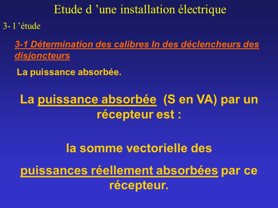 Etude d une installation électrique 3- l étude 3-1 Détermination des calibres In des déclencheurs des disjoncteurs La puissance absorbée. La puissance