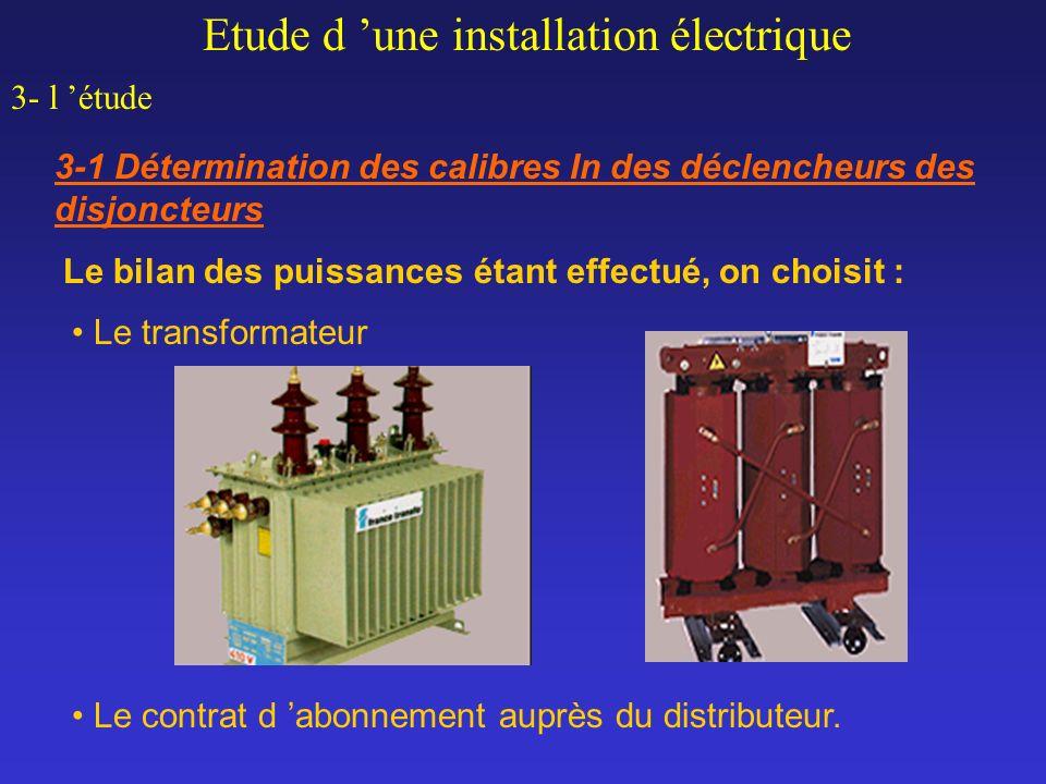 Le transformateur Le contrat d abonnement auprès du distributeur. Etude d une installation électrique 3- l étude 3-1 Détermination des calibres In des