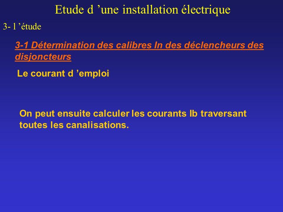 Le courant d emploi Etude d une installation électrique 3- l étude 3-1 Détermination des calibres In des déclencheurs des disjoncteurs On peut ensuite
