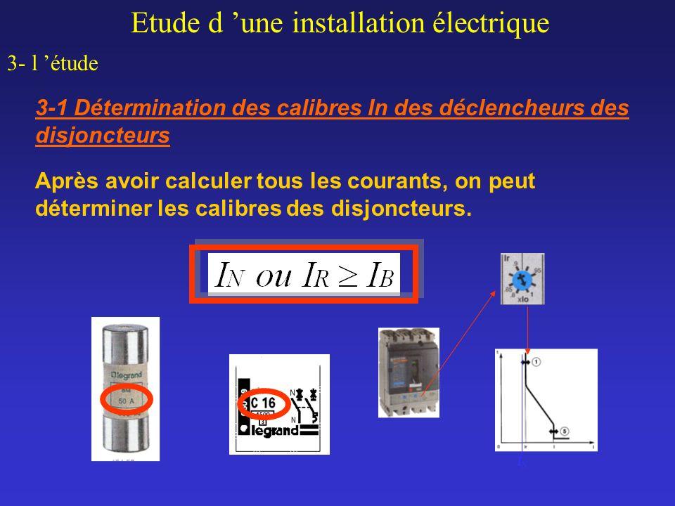 Etude d une installation électrique 3- l étude 3-1 Détermination des calibres In des déclencheurs des disjoncteurs Après avoir calculer tous les coura