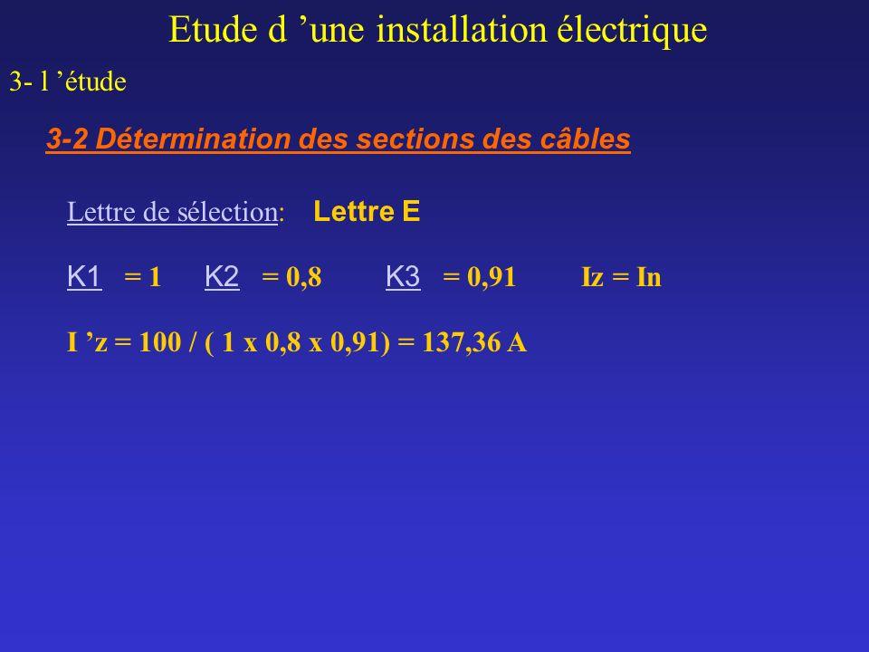 Etude d une installation électrique 3- l étude 3-2 Détermination des sections des câbles Lettre de sélectionLettre de sélection: Lettre E K1 = 1 K2 =