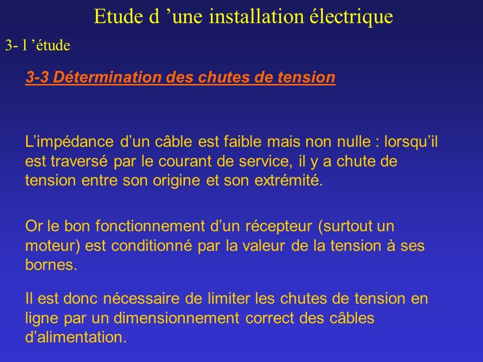 Etude d une installation électrique 3- l étude 3-3 Détermination des chutes de tension Limpédance dun câble est faible mais non nulle : lorsquil est t
