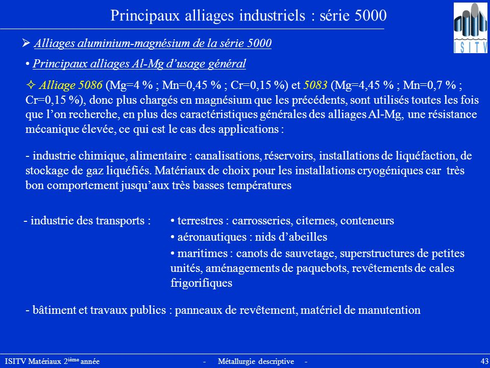 ISITV Matériaux 2 ième année - Métallurgie descriptive - 43 Principaux alliages industriels : série 5000 Alliages aluminium-magnésium de la série 5000