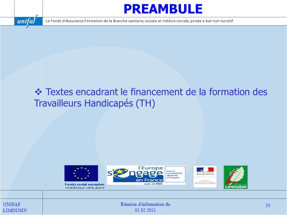 Textes encadrant le financement de la formation des Travailleurs Handicapés (TH) PREAMBULE UNIFAF LIMOUSIN 10 Réunion d'information du 01 02 2011