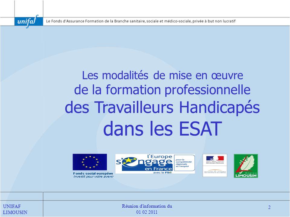 Les modalités de mise en œuvre de la formation professionnelle des Travailleurs Handicapés dans les ESAT 2 Réunion d'information du 01 02 2011 UNIFAF