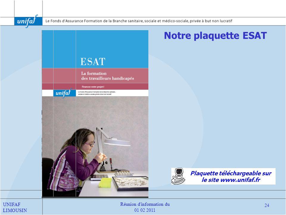Notre plaquette ESAT Plaquette téléchargeable sur le site www.unifaf.fr UNIFAF LIMOUSIN 24 Réunion d'information du 01 02 2011
