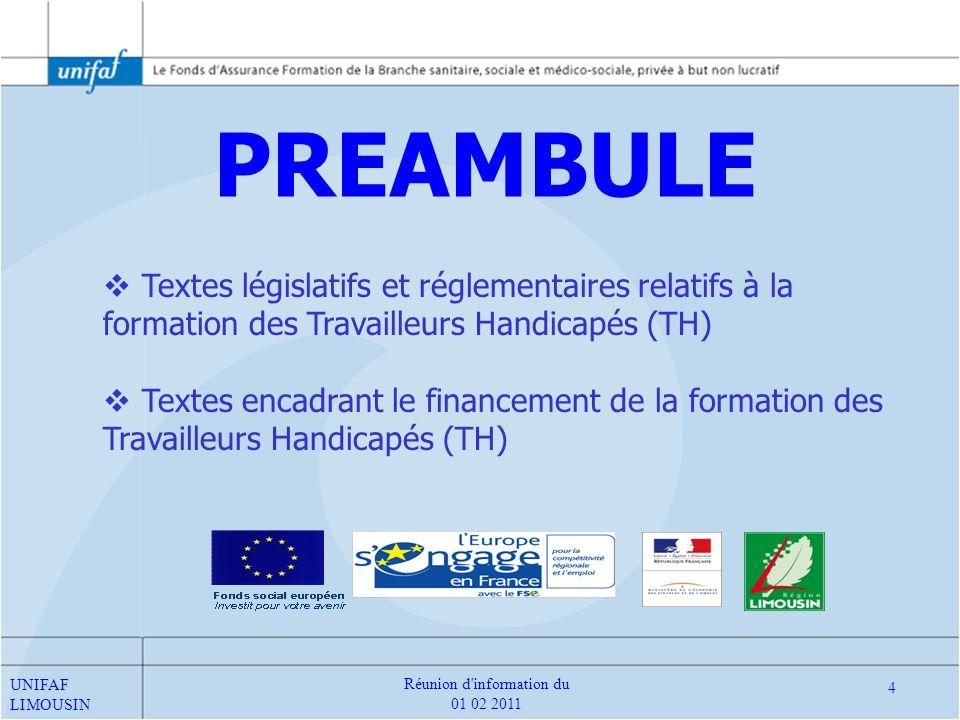 PREAMBULE Textes législatifs et réglementaires relatifs à la formation des Travailleurs Handicapés (TH) UNIFAF LIMOUSIN 5 Réunion d information du 01 02 2011