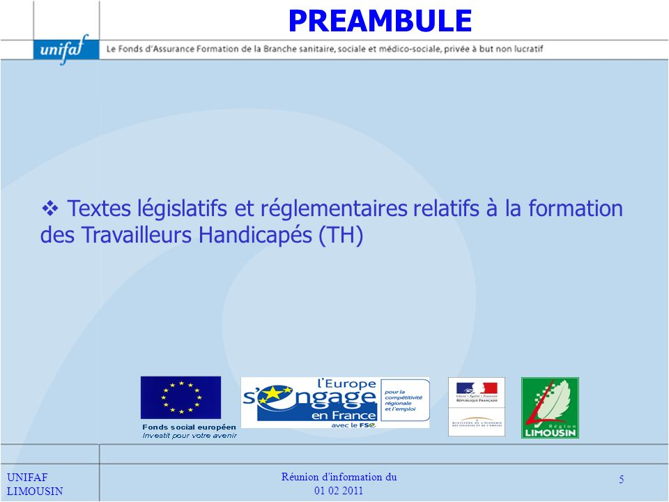 PREAMBULE Textes législatifs et réglementaires relatifs à la formation des Travailleurs Handicapés (TH) UNIFAF LIMOUSIN 5 Réunion d'information du 01