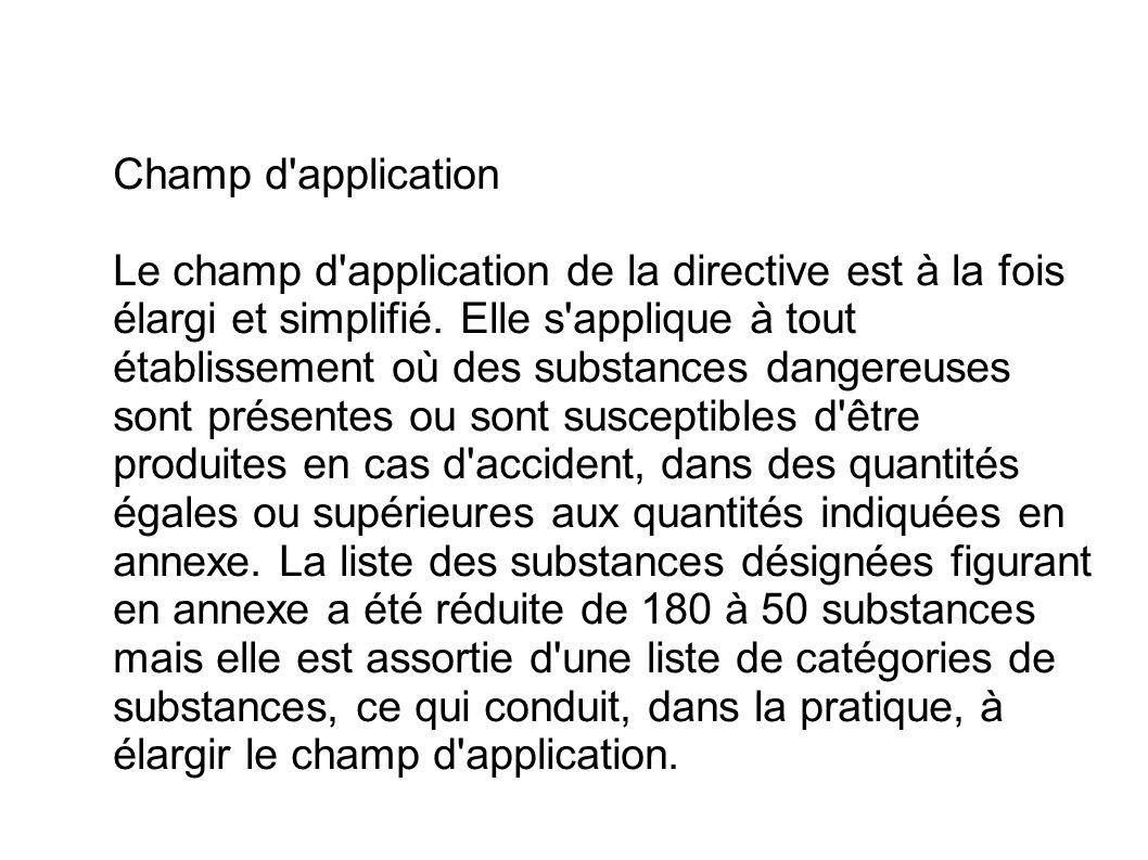 Champ d'application Le champ d'application de la directive est à la fois élargi et simplifié. Elle s'applique à tout établissement où des substances d