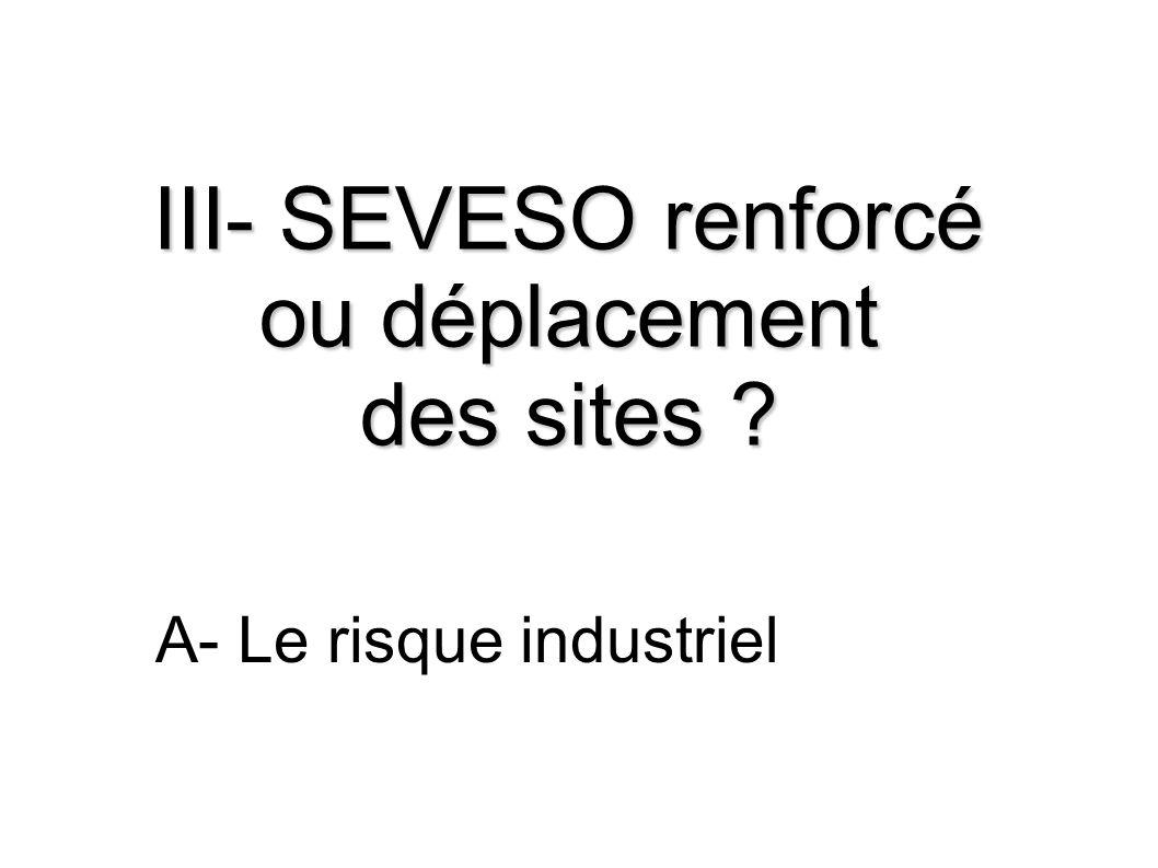 III- SEVESO renforcé ou déplacement des sites ? A- Le risque industriel