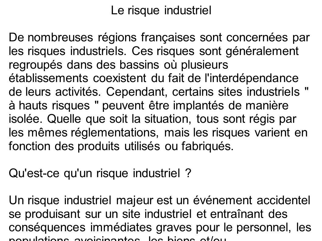 Le risque industriel De nombreuses régions françaises sont concernées par les risques industriels. Ces risques sont généralement regroupés dans des ba