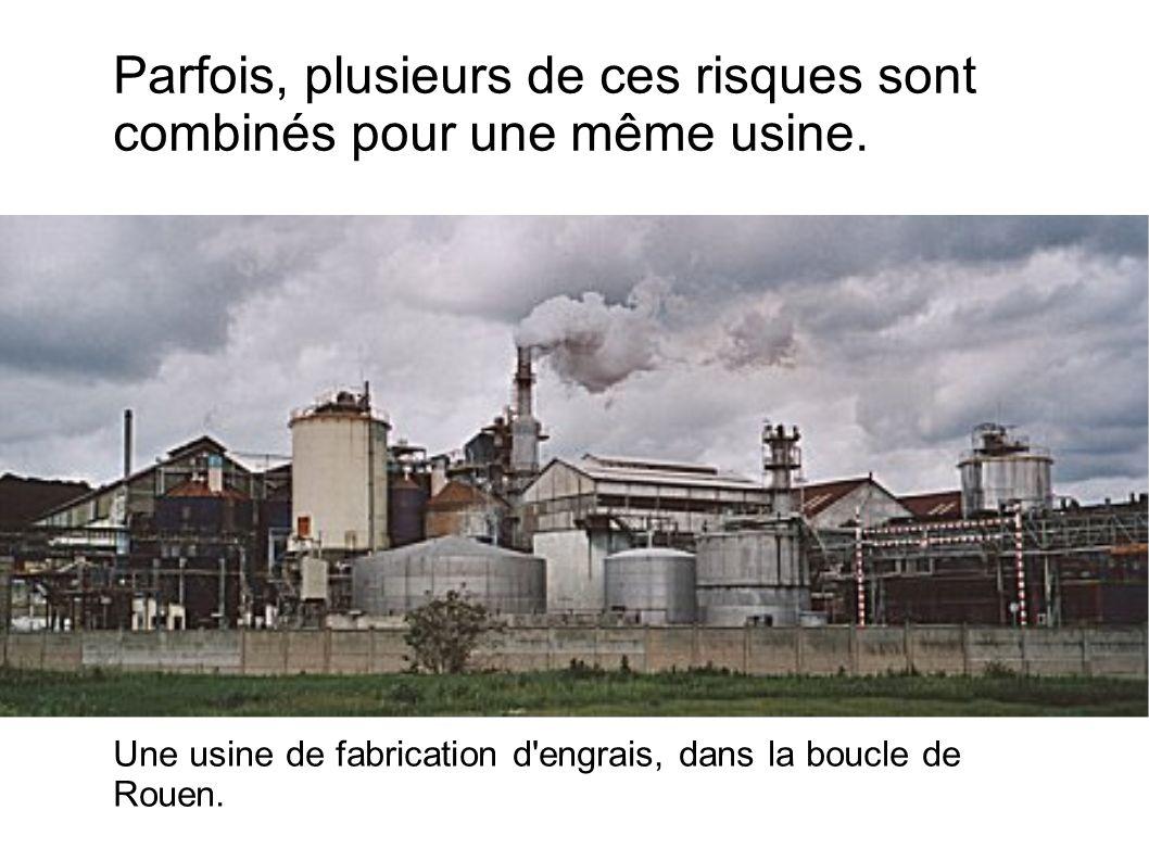 Parfois, plusieurs de ces risques sont combinés pour une même usine. Une usine de fabrication d'engrais, dans la boucle de Rouen.