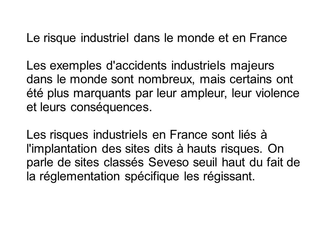 Le risque industriel dans le monde et en France Les exemples d'accidents industriels majeurs dans le monde sont nombreux, mais certains ont été plus m