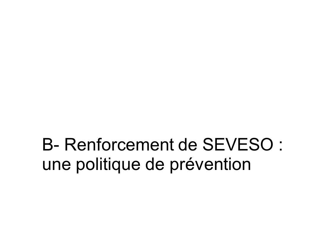 B- Renforcement de SEVESO : une politique de prévention