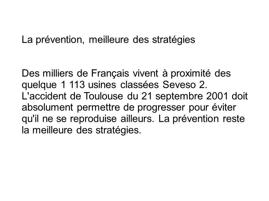 La prévention, meilleure des stratégies Des milliers de Français vivent à proximité des quelque 1 113 usines classées Seveso 2. L'accident de Toulouse