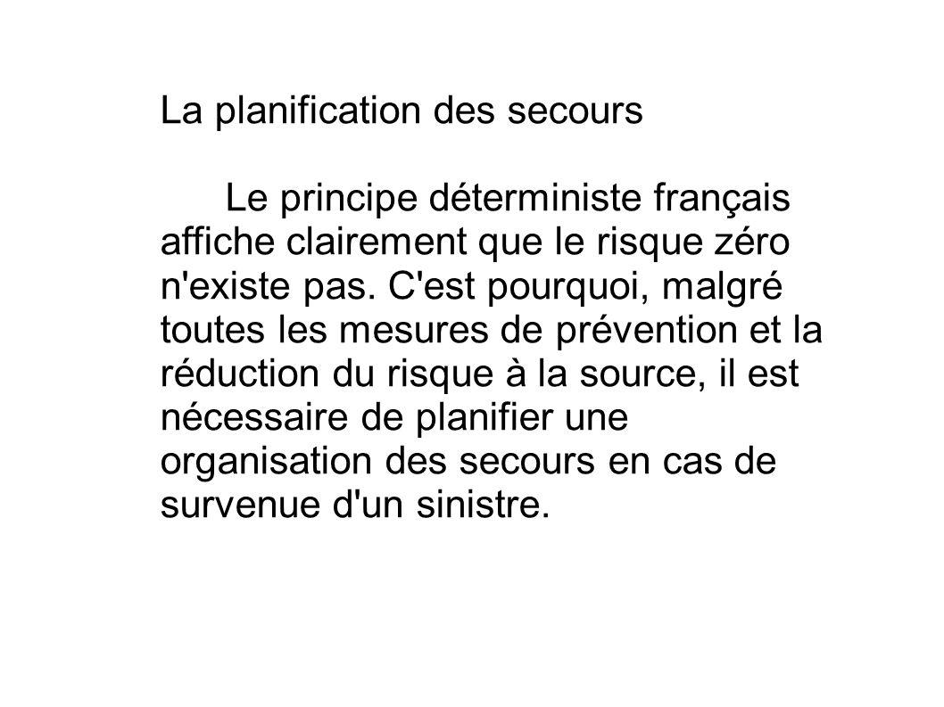 La planification des secours Le principe déterministe français affiche clairement que le risque zéro n'existe pas. C'est pourquoi, malgré toutes les m
