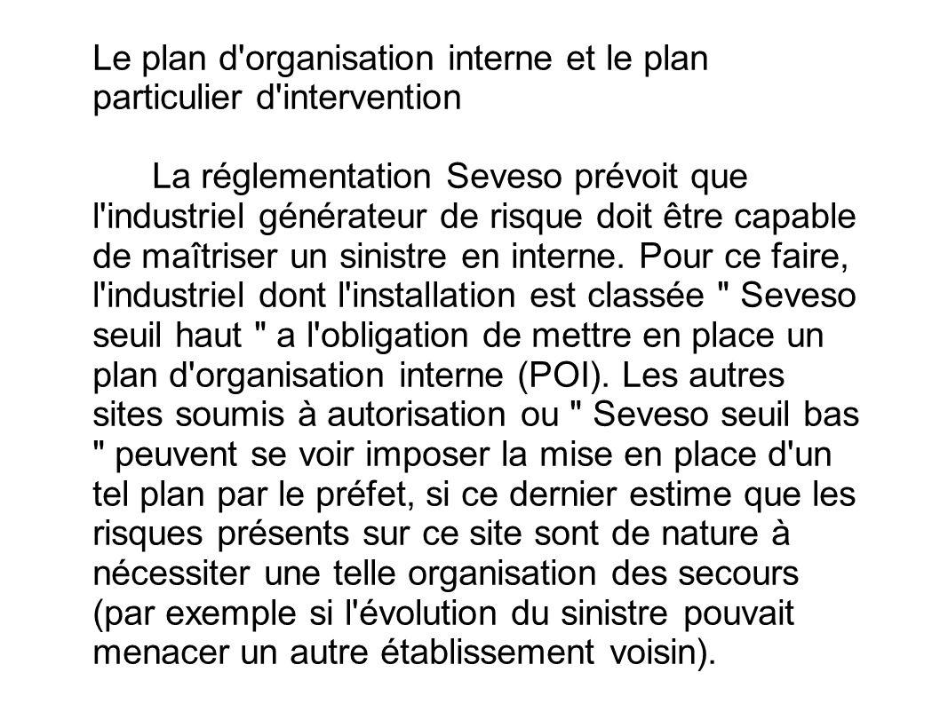 Le plan d'organisation interne et le plan particulier d'intervention La réglementation Seveso prévoit que l'industriel générateur de risque doit être