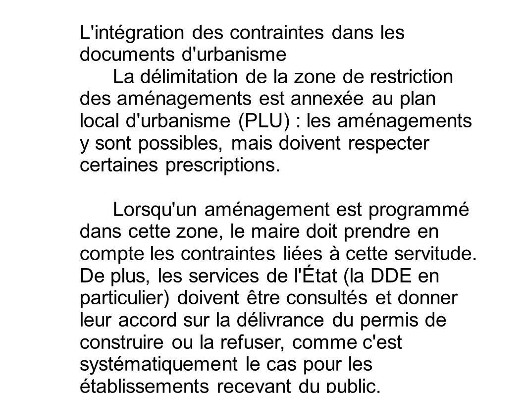 L'intégration des contraintes dans les documents d'urbanisme La délimitation de la zone de restriction des aménagements est annexée au plan local d'ur