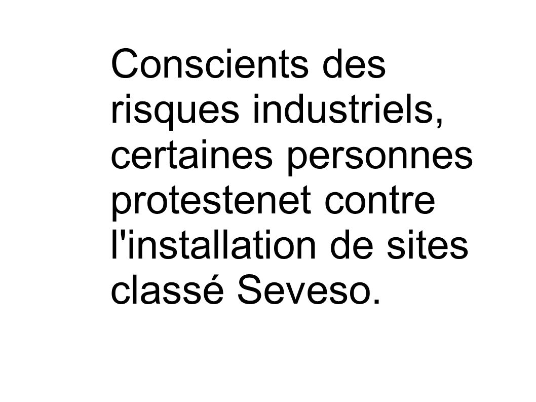 Conscients des risques industriels, certaines personnes protestenet contre l'installation de sites classé Seveso.