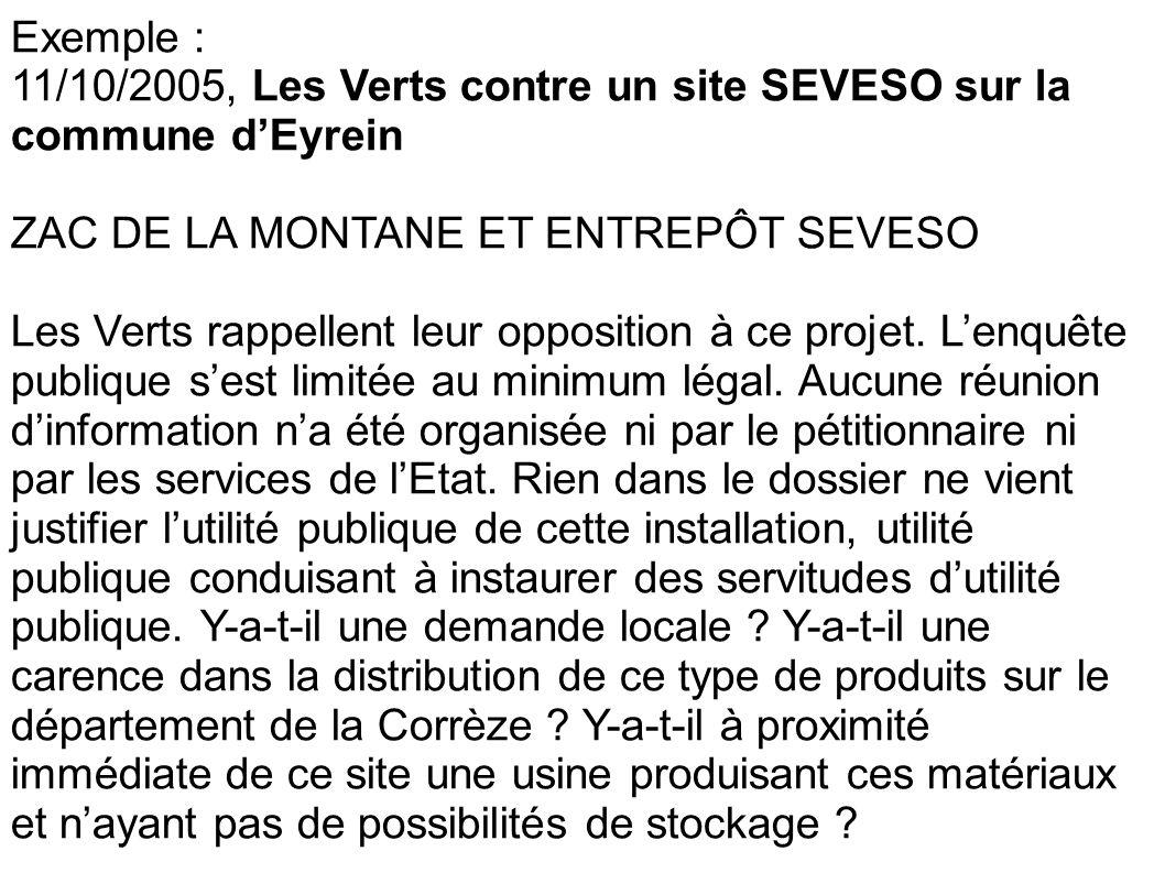 Exemple : 11/10/2005, Les Verts contre un site SEVESO sur la commune dEyrein ZAC DE LA MONTANE ET ENTREPÔT SEVESO Les Verts rappellent leur opposition