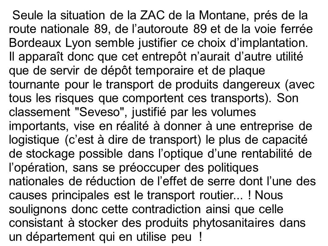 Seule la situation de la ZAC de la Montane, prés de la route nationale 89, de lautoroute 89 et de la voie ferrée Bordeaux Lyon semble justifier ce cho