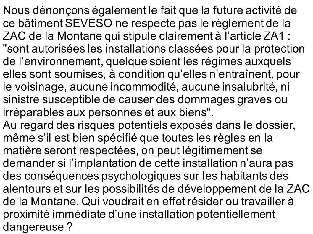 Nous dénonçons également le fait que la future activité de ce bâtiment SEVESO ne respecte pas le règlement de la ZAC de la Montane qui stipule clairem