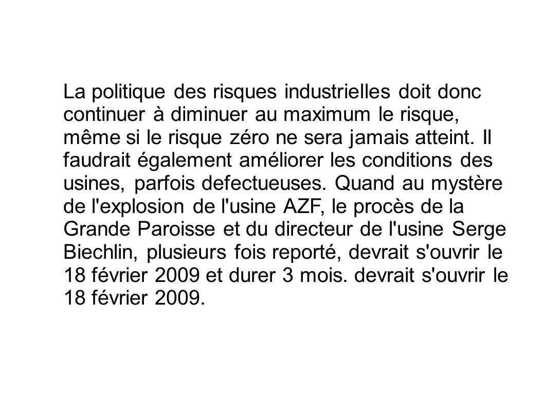 La politique des risques industrielles doit donc continuer à diminuer au maximum le risque, même si le risque zéro ne sera jamais atteint. Il faudrait