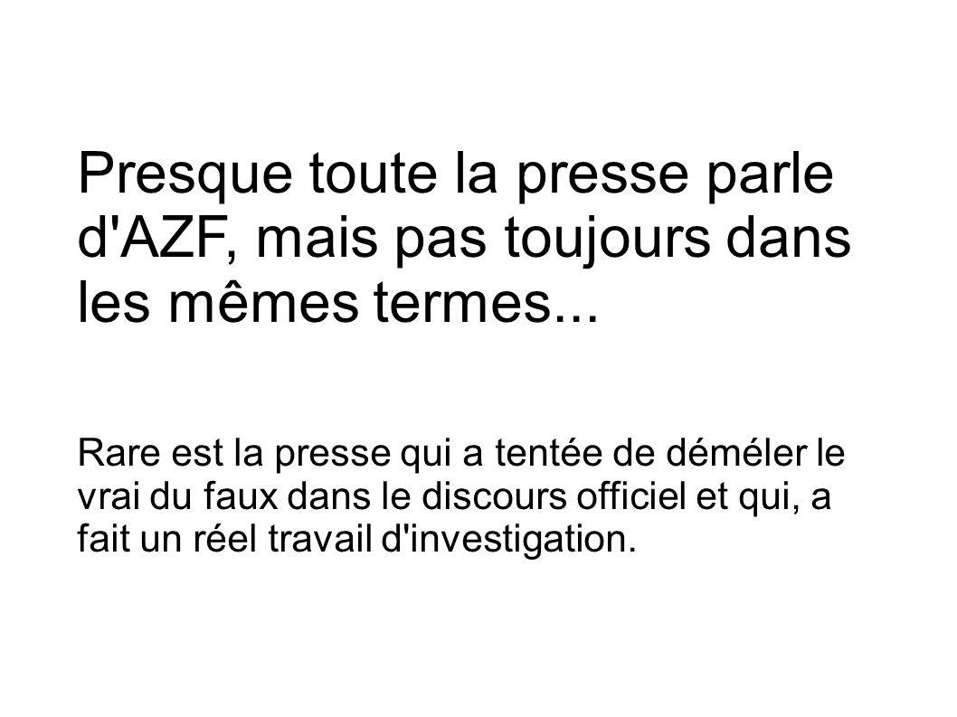 Presque toute la presse parle d'AZF, mais pas toujours dans les mêmes termes... Rare est la presse qui a tentée de déméler le vrai du faux dans le dis