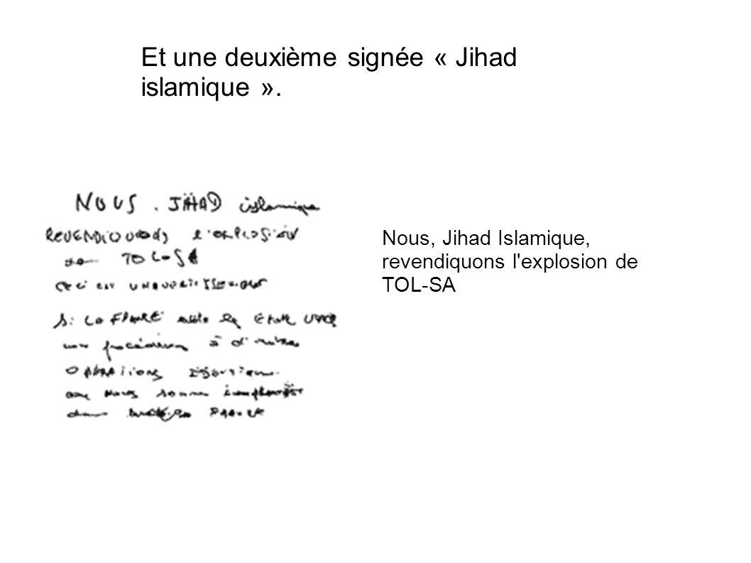 Et une deuxième signée « Jihad islamique ». Nous, Jihad Islamique, revendiquons l'explosion de TOL-SA