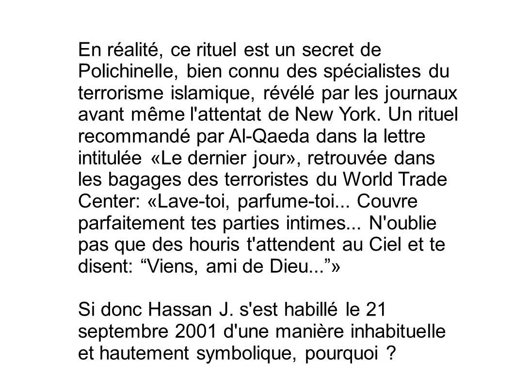 En réalité, ce rituel est un secret de Polichinelle, bien connu des spécialistes du terrorisme islamique, révélé par les journaux avant même l'attenta