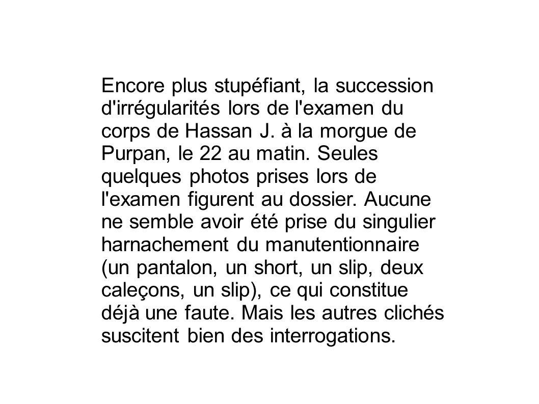 Encore plus stupéfiant, la succession d'irrégularités lors de l'examen du corps de Hassan J. à la morgue de Purpan, le 22 au matin. Seules quelques ph