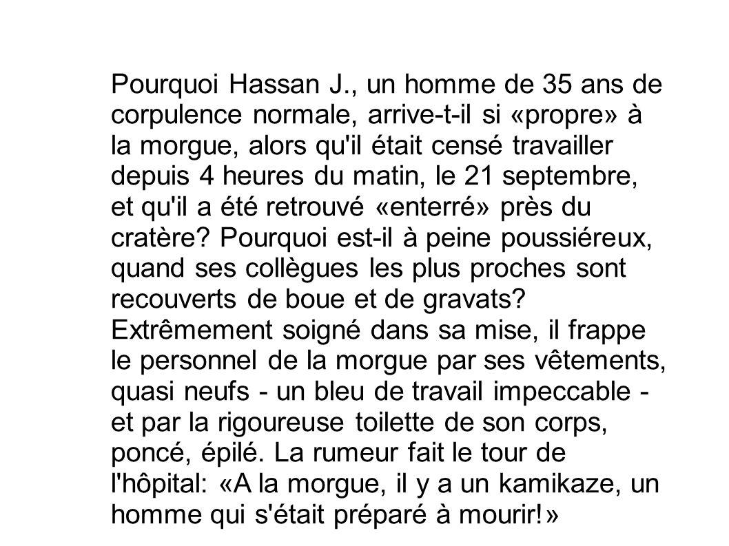 Pourquoi Hassan J., un homme de 35 ans de corpulence normale, arrive-t-il si «propre» à la morgue, alors qu'il était censé travailler depuis 4 heures