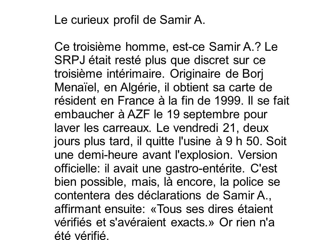 Le curieux profil de Samir A. Ce troisième homme, est-ce Samir A.? Le SRPJ était resté plus que discret sur ce troisième intérimaire. Originaire de Bo