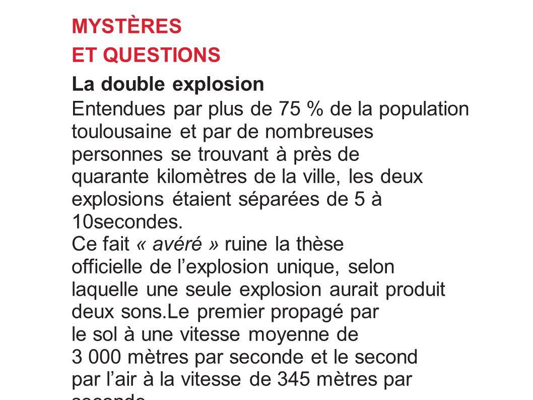 MYSTÈRES ET QUESTIONS La double explosion Entendues par plus de 75 % de la population toulousaine et par de nombreuses personnes se trouvant à près de