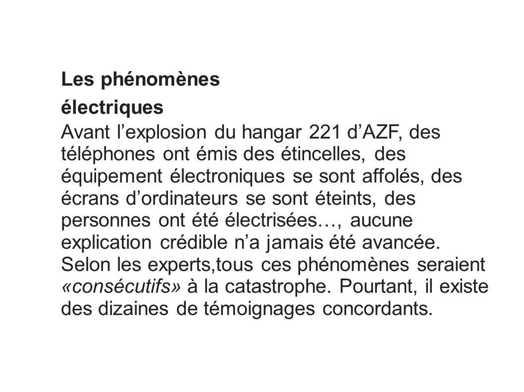 Les phénomènes électriques Avant lexplosion du hangar 221 dAZF, des téléphones ont émis des étincelles, des équipement électroniques se sont affolés,