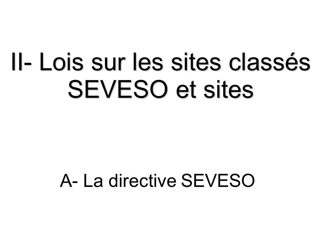 II- Lois sur les sites classés SEVESO et sites A- La directive SEVESO