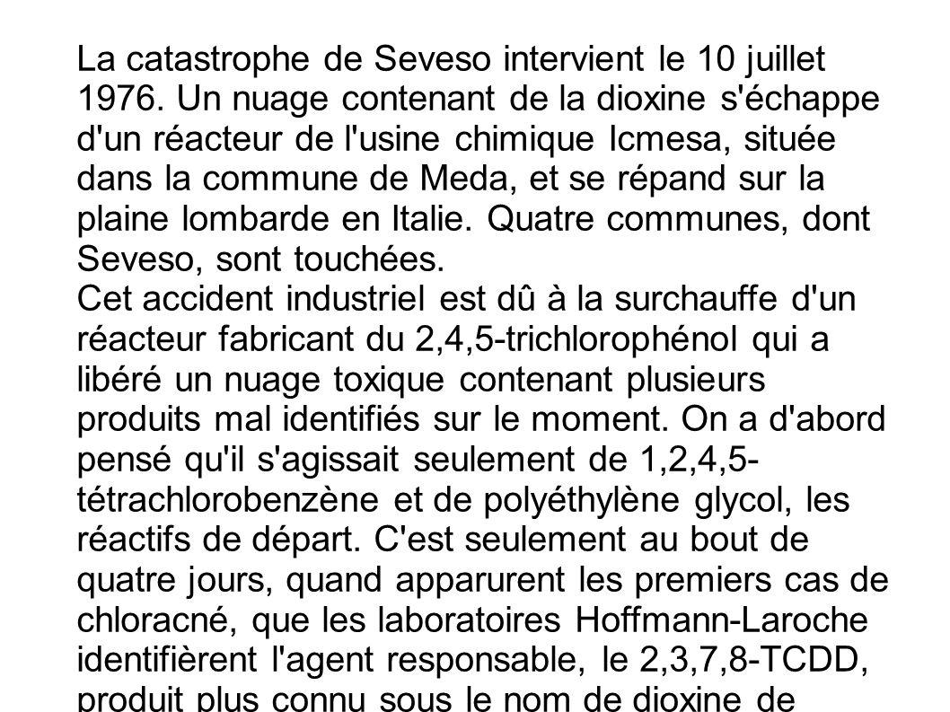 La catastrophe de Seveso intervient le 10 juillet 1976. Un nuage contenant de la dioxine s'échappe d'un réacteur de l'usine chimique Icmesa, située da