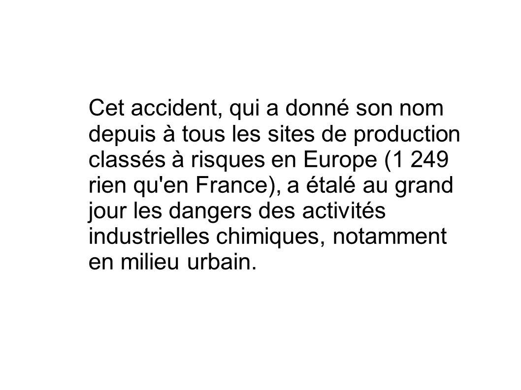 Cet accident, qui a donné son nom depuis à tous les sites de production classés à risques en Europe (1 249 rien qu'en France), a étalé au grand jour l